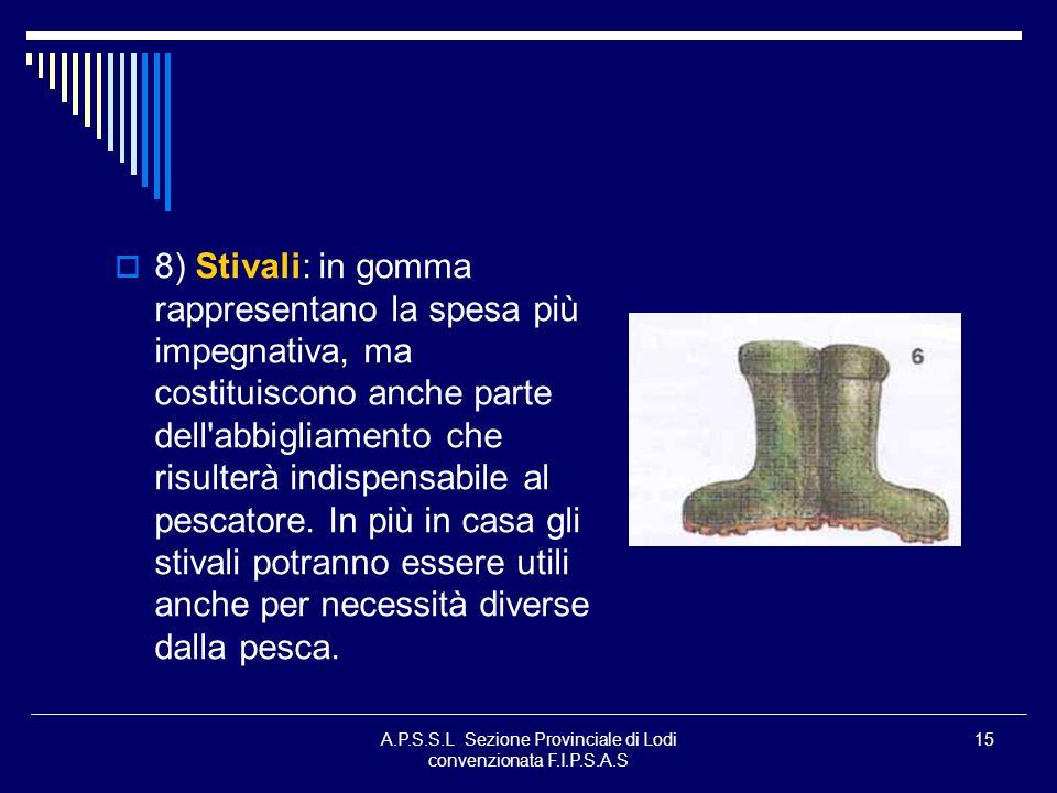 A.P.S.S.L Sezione Provinciale di Lodi convenzionata F.I.P.S.A.S 15 8) Stivali: in gomma rappresentano la spesa più impegnativa, ma costituiscono anche