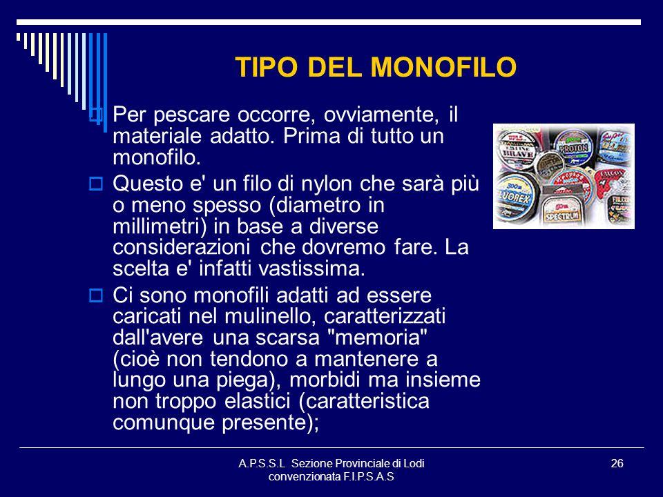 A.P.S.S.L Sezione Provinciale di Lodi convenzionata F.I.P.S.A.S 26 TIPO DEL MONOFILO Per pescare occorre, ovviamente, il materiale adatto. Prima di tu