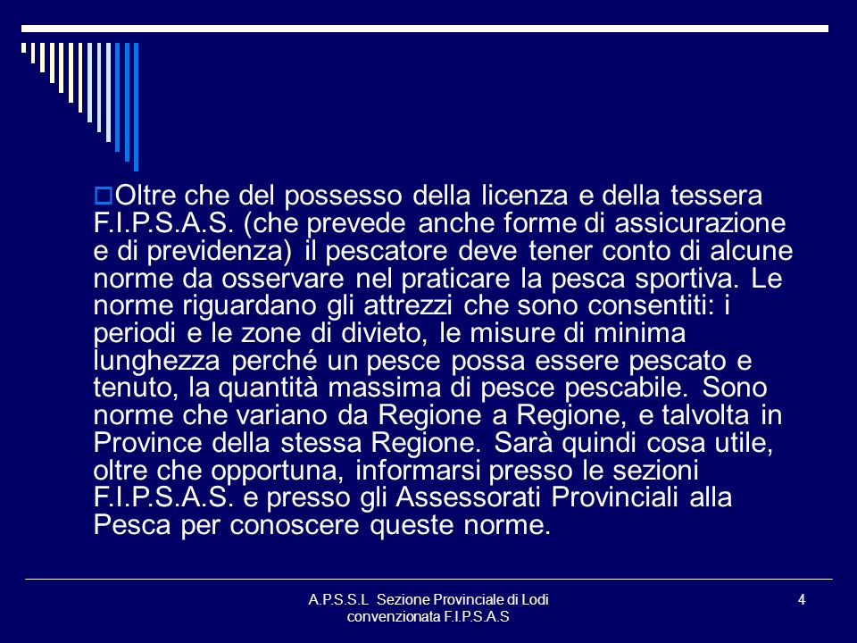 A.P.S.S.L Sezione Provinciale di Lodi convenzionata F.I.P.S.A.S 4 Oltre che del possesso della licenza e della tessera F.I.P.S.A.S. (che prevede anche