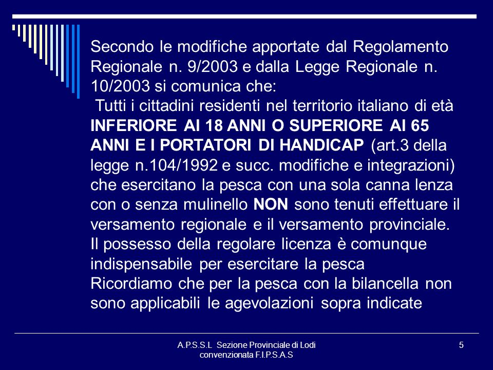 A.P.S.S.L Sezione Provinciale di Lodi convenzionata F.I.P.S.A.S 5 Secondo le modifiche apportate dal Regolamento Regionale n. 9/2003 e dalla Legge Reg