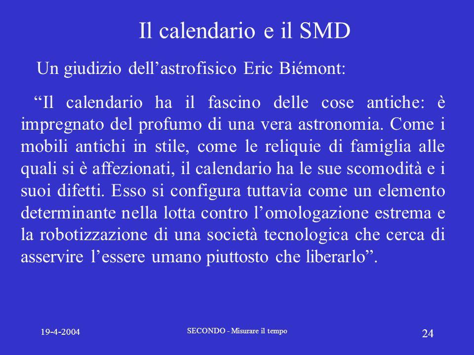 19-4-2004 SECONDO - Misurare il tempo 24 Il calendario e il SMD Un giudizio dellastrofisico Eric Biémont: Il calendario ha il fascino delle cose antic