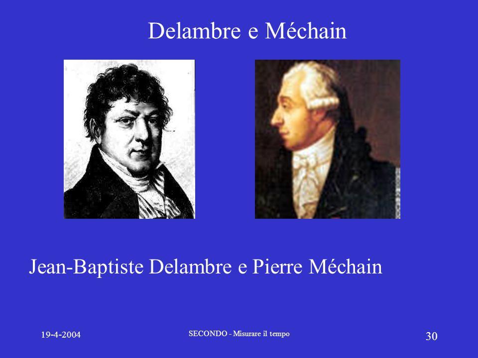 19-4-2004 SECONDO - Misurare il tempo 30 Delambre e Méchain Jean-Baptiste Delambre e Pierre Méchain