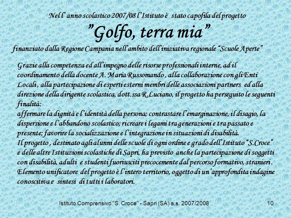 Nel l anno scolastico 2007/08 lIstituto è stato capofila del progetto Golfo, terra mia finanziato dalla Regione Campania nellambito delliniziativa reg
