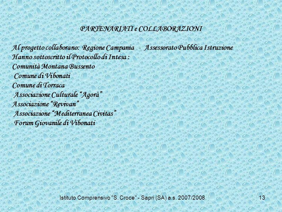 PARTENARIATI e COLLABORAZIONI Al progetto collaborano: Regione Campania - Assessorato Pubblica Istruzione Hanno sottoscritto il Protocollo di Intesa :