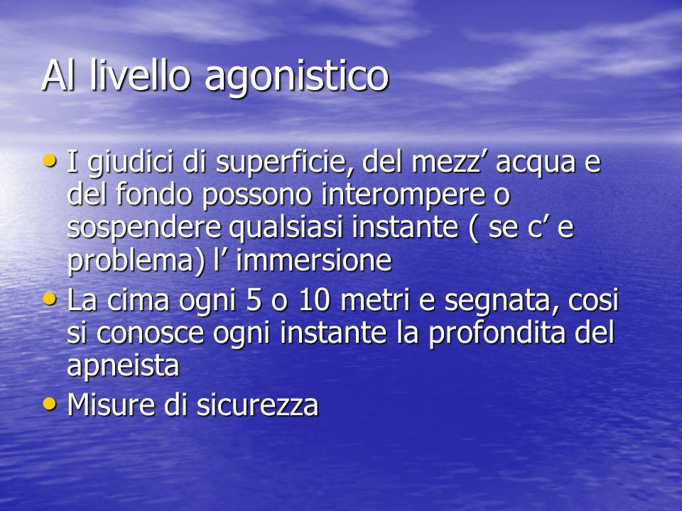 Al livello agonistico I giudici di superficie, del mezz acqua e del fondo possono interompere o sospendere qualsiasi instante ( se c e problema) l imm