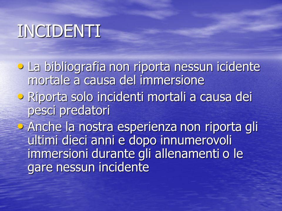 INCIDENTI La bibliografia non riporta nessun icidente mortale a causa del immersione La bibliografia non riporta nessun icidente mortale a causa del i