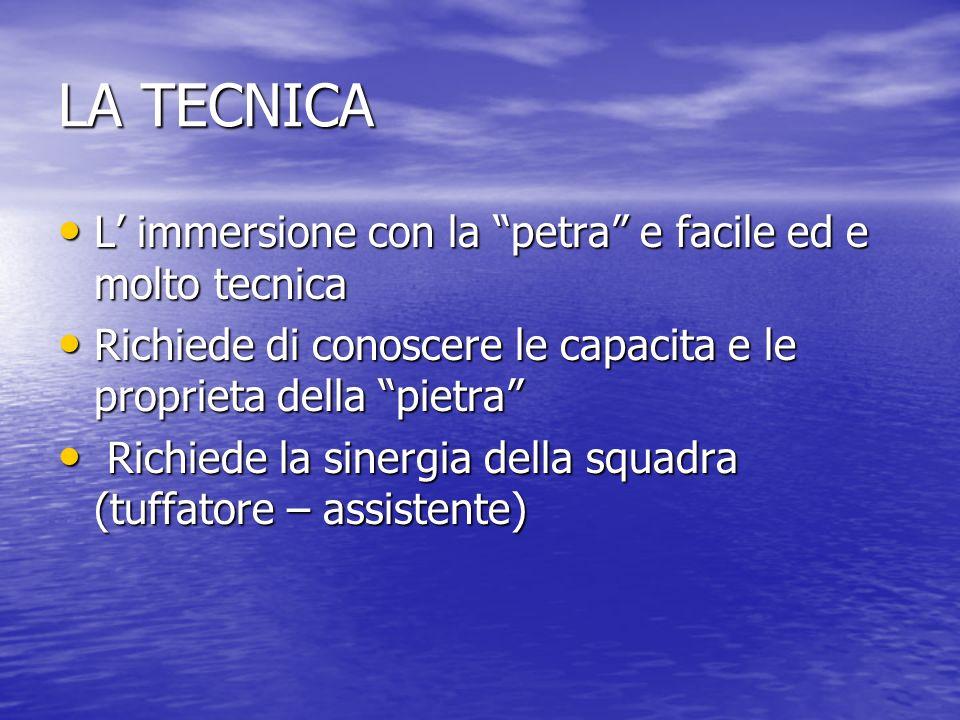 LA TECNICA L immersione con la petra e facile ed e molto tecnica L immersione con la petra e facile ed e molto tecnica Richiede di conoscere le capaci