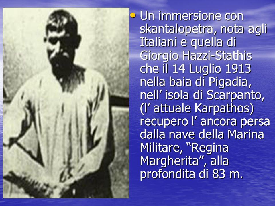 Un immersione con skantalopetra, nota agli Italiani e quella di Giorgio Hazzi-Stathis che il 14 Luglio 1913 nella baia di Pigadia, nell isola di Scarp