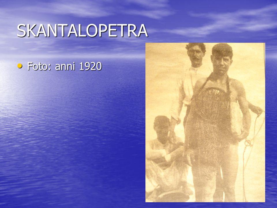 SKANTALOPETRA Foto: anni 1920 Foto: anni 1920
