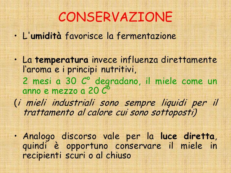 CONSERVAZIONE L'umidità favorisce la fermentazione La temperatura invece influenza direttamente laroma e i principi nutritivi, 2 mesi a 30 C° degradan