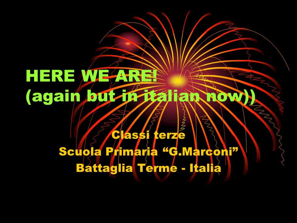 HERE WE ARE! (again but in italian now)) Classi terze Scuola Primaria G.Marconi Battaglia Terme - Italia
