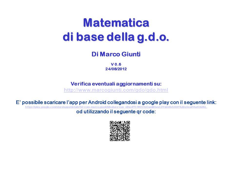 Matematica di base della g.d.o. Matematica di base della g.d.o. Per capi reparto Di Marco Giunti V 0.6 24/08/2012 Verifica eventuali aggiornamenti su: