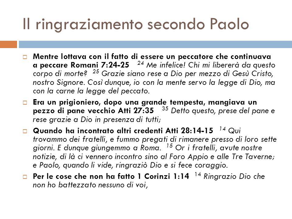 Il ringraziamento secondo Paolo Mentre lottava con il fatto di essere un peccatore che continuava a peccare Romani 7:24-25 24 Me infelice! Chi mi libe