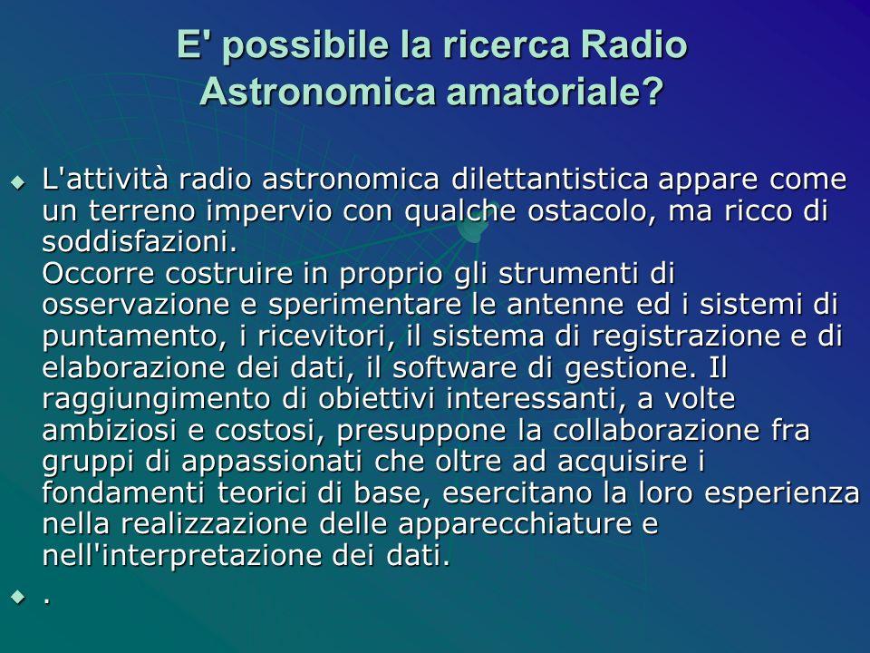 E' possibile la ricerca Radio Astronomica amatoriale? L'attività radio astronomica dilettantistica appare come un terreno impervio con qualche ostacol
