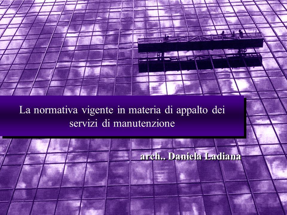 La normativa vigente in materia di appalto dei servizi di manutenzione arch.. Daniela Ladiana