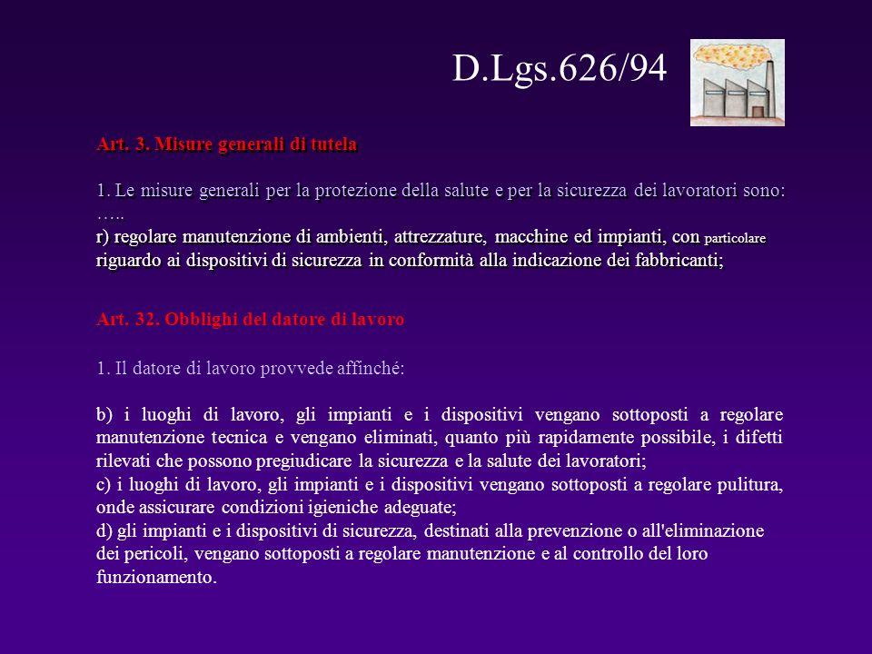 Art. 32. Obblighi del datore di lavoro 1. Il datore di lavoro provvede affinché: b) i luoghi di lavoro, gli impianti e i dispositivi vengano sottopost