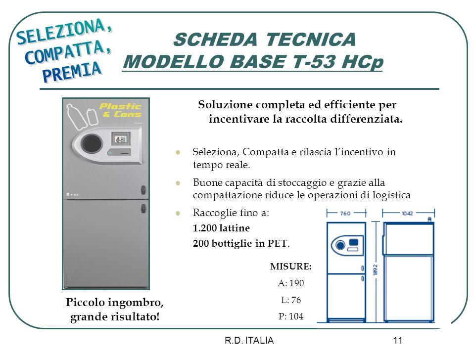 R.D. ITALIA 11 SCHEDA TECNICA MODELLO BASE T-53 HCp MISURE: A: 190 L: 76 P: 104 Soluzione completa ed efficiente per incentivare la raccolta differenz