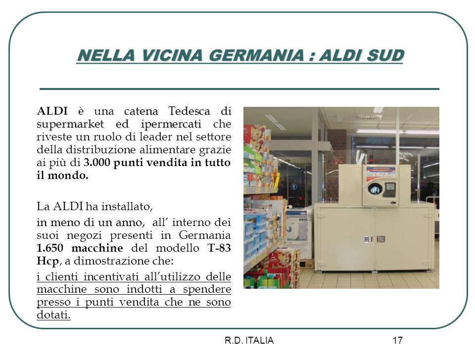 R.D. ITALIA 17 NELLA VICINA GERMANIA : ALDI SUD catena Tedesca di supermarket ed ipermercati ALDI è una catena Tedesca di supermarket ed ipermercati c