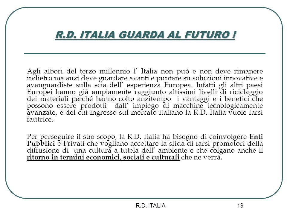 R.D. ITALIA 19 R.D. ITALIA GUARDA AL FUTURO ! Agli albori del terzo millennio l Italia non può e non deve rimanere indietro ma anzi deve guardare avan