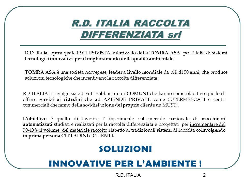 R.D. ITALIA 2 R.D. ITALIA RACCOLTA DIFFERENZIATA srl R.D. Italia opera quale ESCLUSIVISTA autorizzato della TOMRA ASA per lItalia di sistemi tecnologi