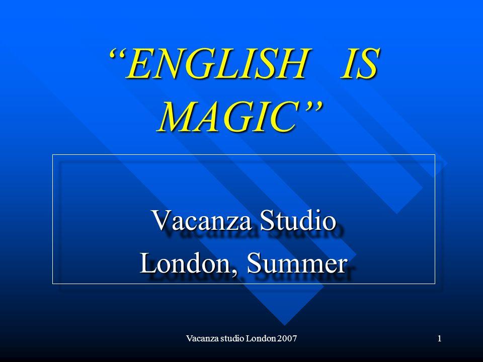 Vacanza studio London 20072 Imparare linglese nei luoghi in cui la lingua viene parlata è unesperienza importante per il futuro di tuo figlio… Rendila indimenticabile con una vacanza studio.