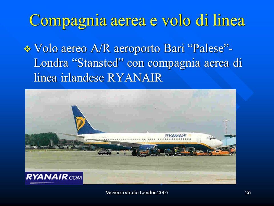 Vacanza studio London 200726 Compagnia aerea e volo di linea Volo aereo A/R aeroporto Bari Palese- Londra Stansted con compagnia aerea di linea irland