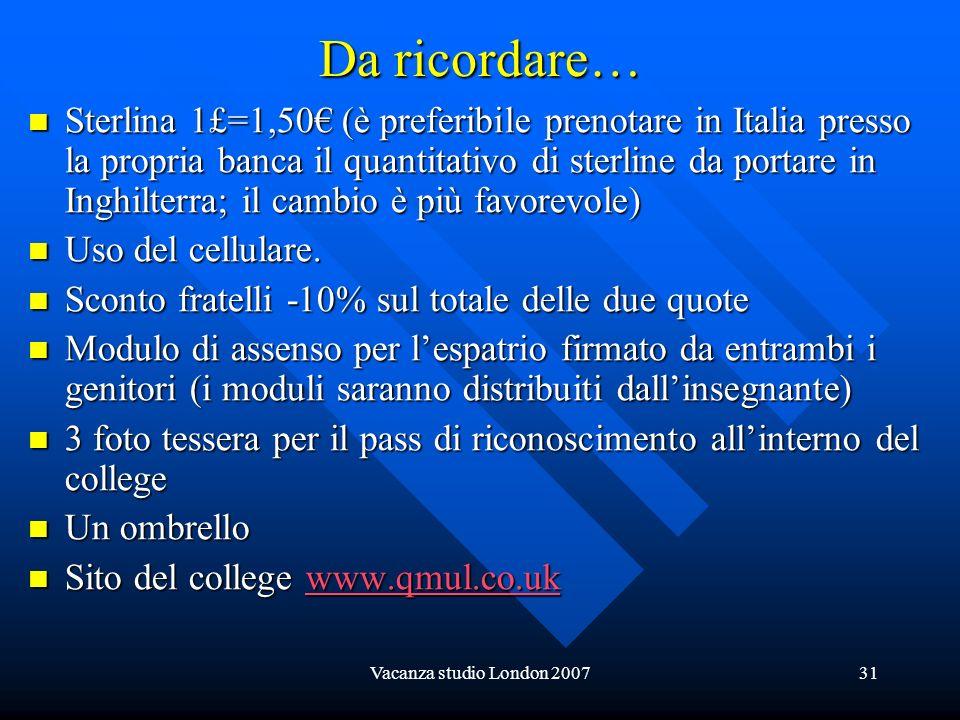 Vacanza studio London 200731 Da ricordare… Sterlina 1£=1,50 (è preferibile prenotare in Italia presso la propria banca il quantitativo di sterline da