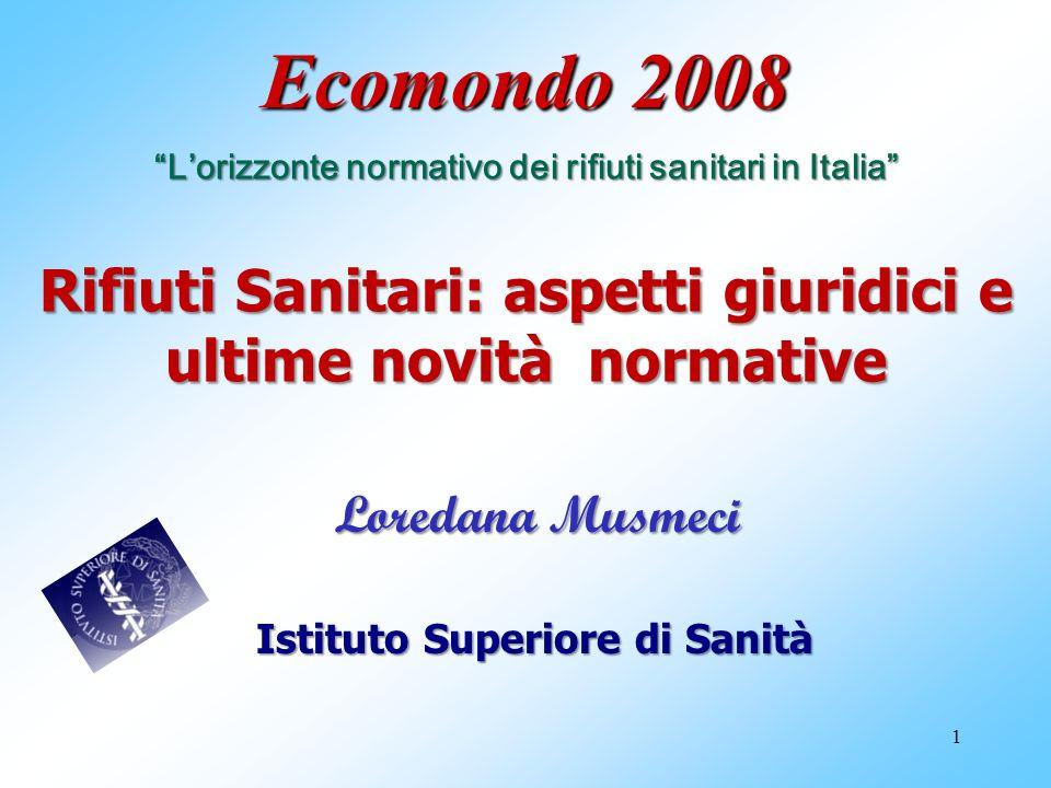 1 Ecomondo 2008 Lorizzonte normativo dei rifiuti sanitari in Italia Rifiuti Sanitari: aspetti giuridici e ultime novità normative Istituto Superiore d