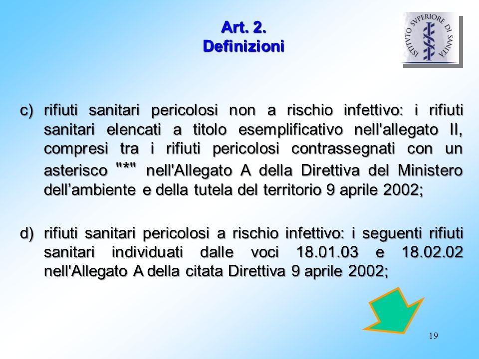 19 Art. 2. Definizioni c)rifiuti sanitari pericolosi non a rischio infettivo: i rifiuti sanitari elencati a titolo esemplificativo nell'allegato II, c