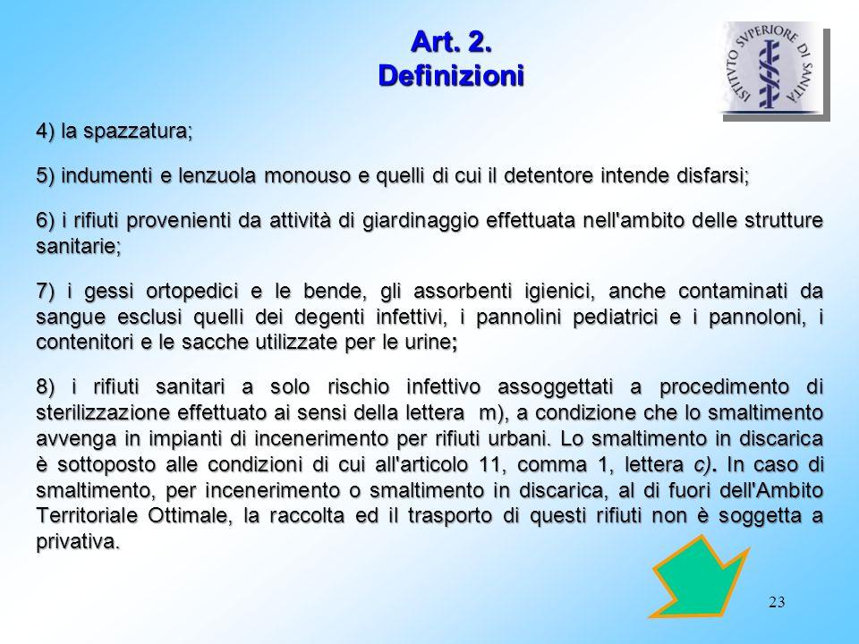 23 4) la spazzatura; 5) indumenti e lenzuola monouso e quelli di cui il detentore intende disfarsi; 6) i rifiuti provenienti da attività di giardinagg
