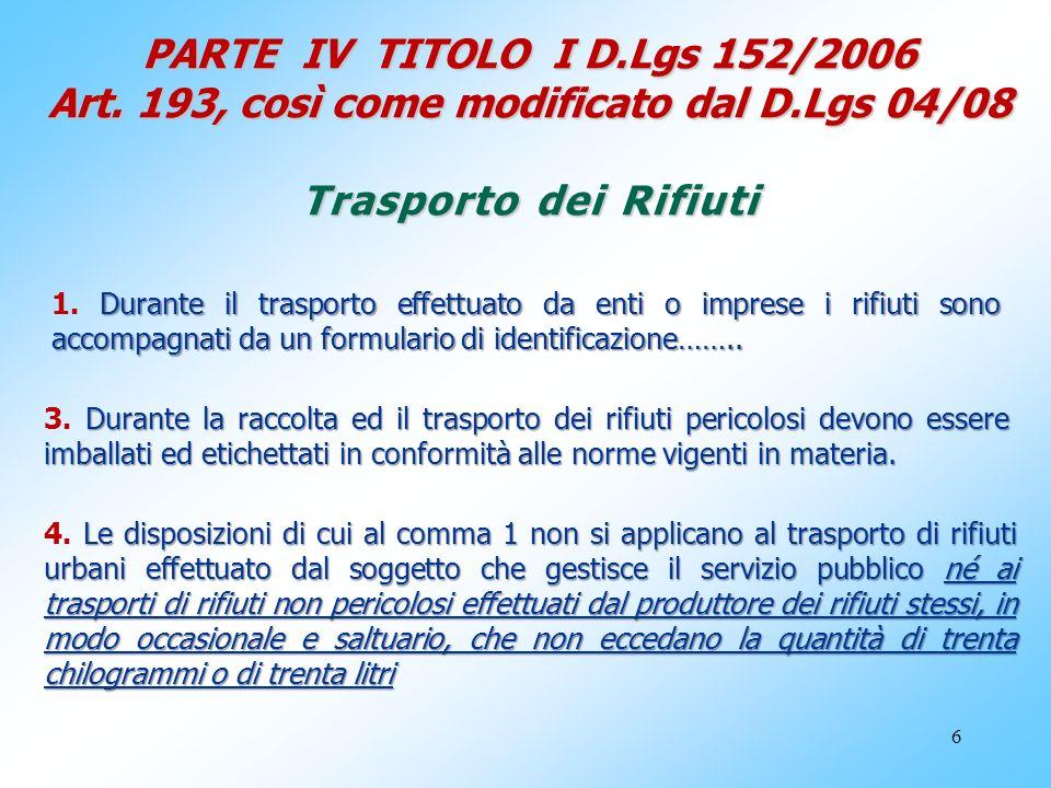 6 PARTE IV TITOLO I D.Lgs 152/2006 Art. 193, così come modificato dal D.Lgs 04/08 Trasporto dei Rifiuti Durante la raccolta ed il trasporto dei rifiut