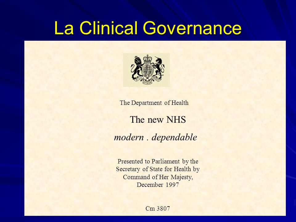 La Clinical Governance The Department of Health The new NHS modern. dependable Presented to Parliament by the Secretary of State for Health by Command
