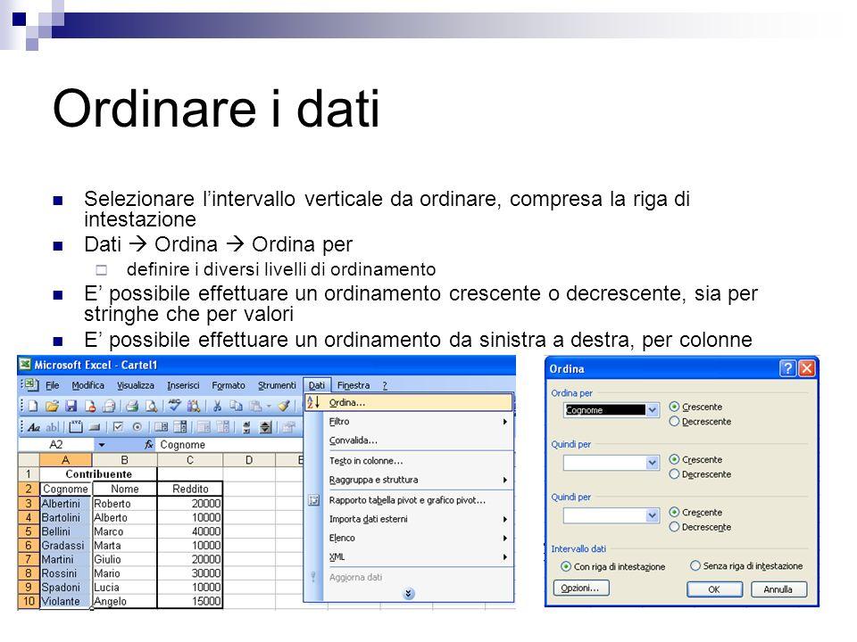 Ordinare i dati Selezionare lintervallo verticale da ordinare, compresa la riga di intestazione Dati Ordina Ordina per definire i diversi livelli di o