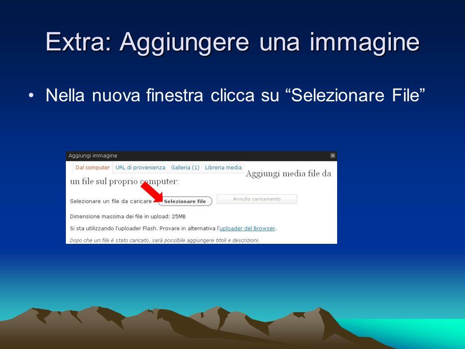 Extra: Aggiungere una immagine Nella nuova finestra clicca su Selezionare File