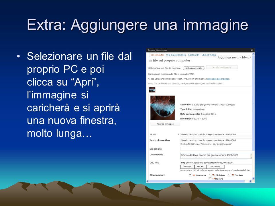 Extra: Aggiungere una immagine Selezionare un file dal proprio PC e poi clicca su Apri, limmagine si caricherà e si aprirà una nuova finestra, molto lunga…
