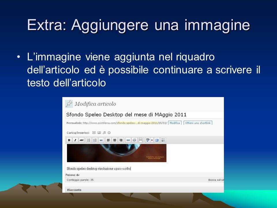 Extra: Aggiungere una immagine Limmagine viene aggiunta nel riquadro dellarticolo ed è possibile continuare a scrivere il testo dellarticolo