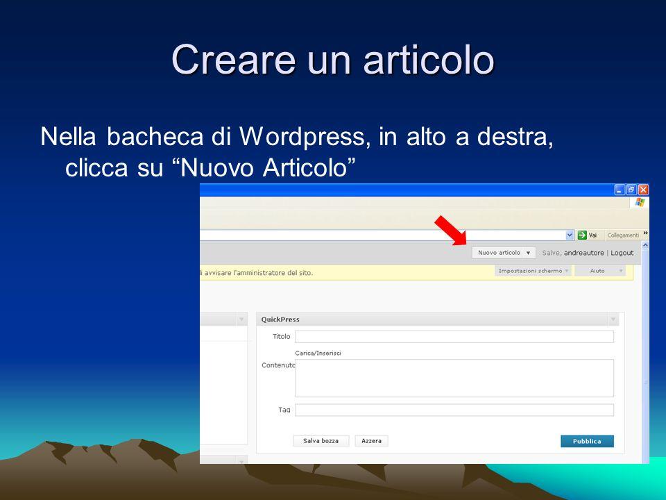 Creare un articolo Nella bacheca di Wordpress, in alto a destra, clicca su Nuovo Articolo