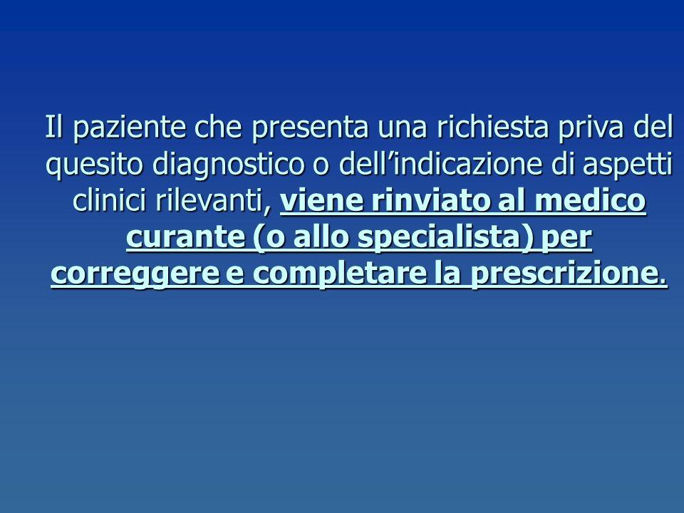 Il paziente che presenta una richiesta priva del quesito diagnostico o dellindicazione di aspetti clinici rilevanti, viene rinviato al medico curante