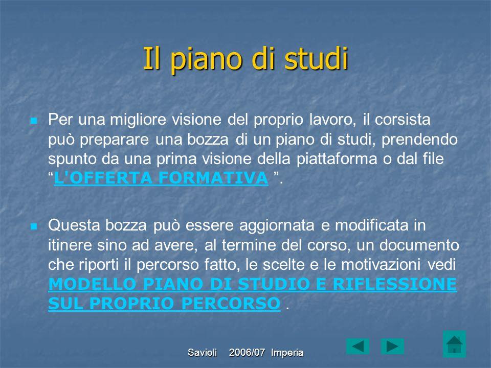 Savioli 2006/07 Imperia Per una migliore visione del proprio lavoro, il corsista può preparare una bozza di un piano di studi, prendendo spunto da una
