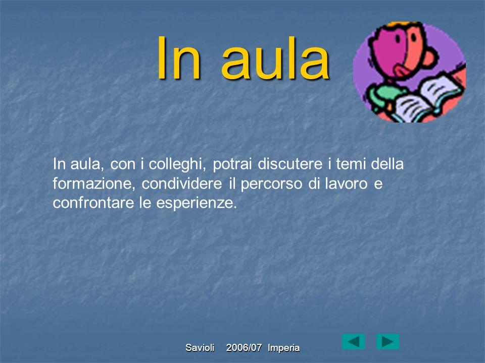 Savioli 2006/07 Imperia On line La piattaforma PuntoEdu TIC è il cuore del percorso di formazione, è il luogo per lautoformazione, la discussione e la condivisione di materiali ed esperienze, la partecipazione ad attività basate sulla metodologia learning by doing.
