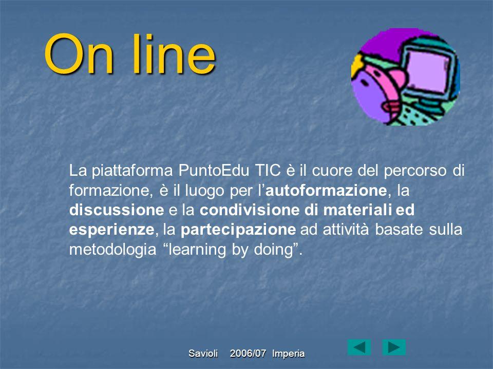 Savioli 2006/07 Imperia On line La piattaforma PuntoEdu TIC è il cuore del percorso di formazione, è il luogo per lautoformazione, la discussione e la