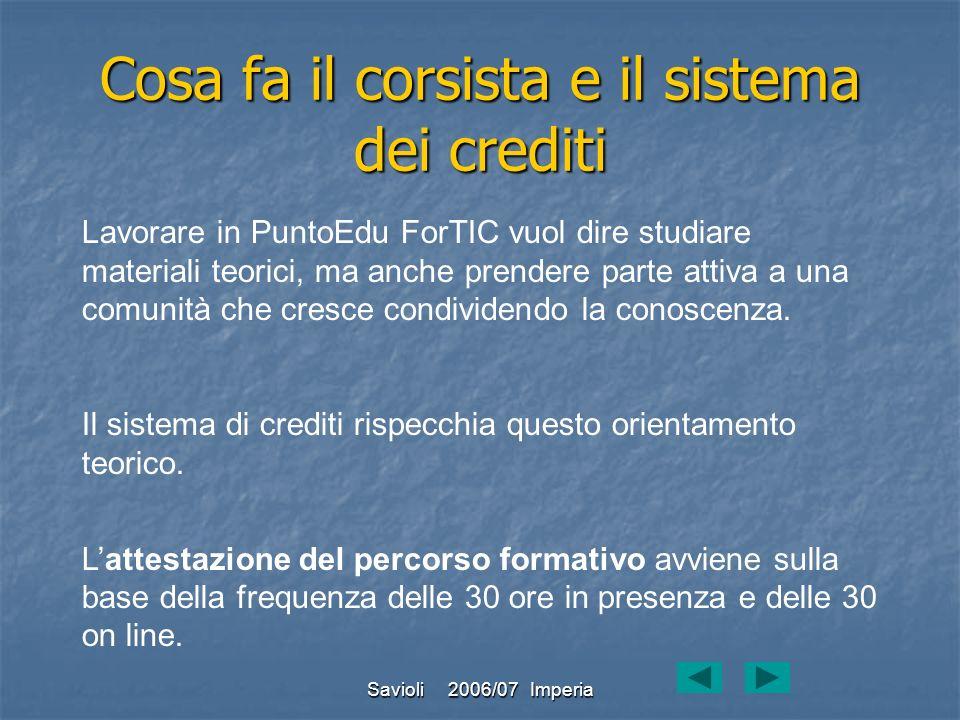 Savioli 2006/07 Imperia Cosa fa il corsista e il sistema dei crediti Lavorare in PuntoEdu ForTIC vuol dire studiare materiali teorici, ma anche prende