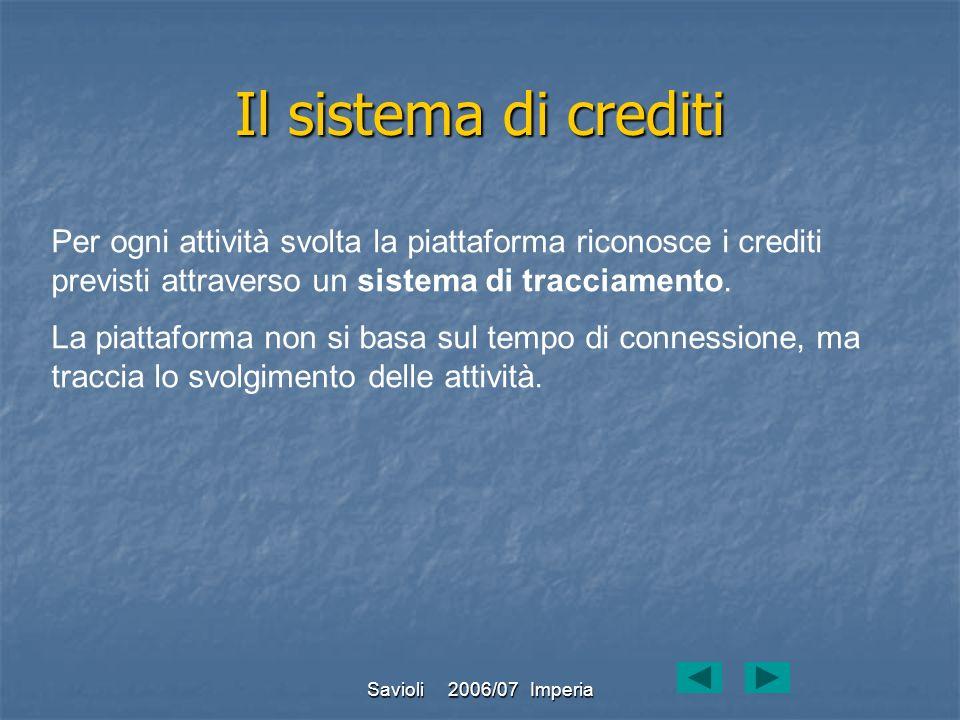 Savioli 2006/07 Imperia Il sistema di crediti Per ogni attività svolta la piattaforma riconosce i crediti previsti attraverso un sistema di tracciamen