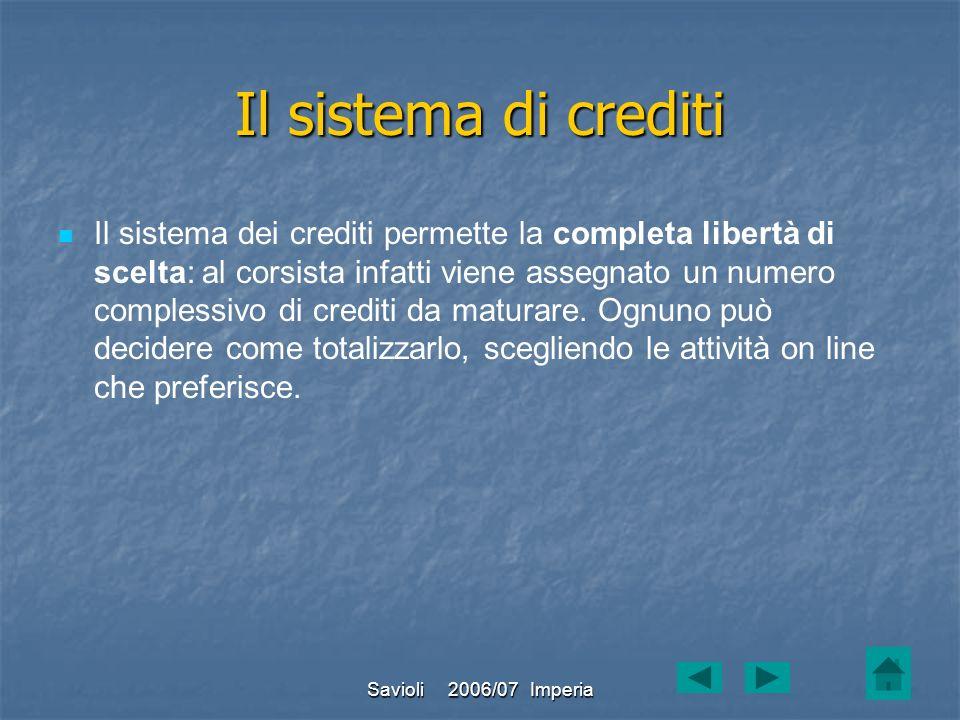 Savioli 2006/07 Imperia Il sistema dei crediti permette la completa libertà di scelta: al corsista infatti viene assegnato un numero complessivo di cr
