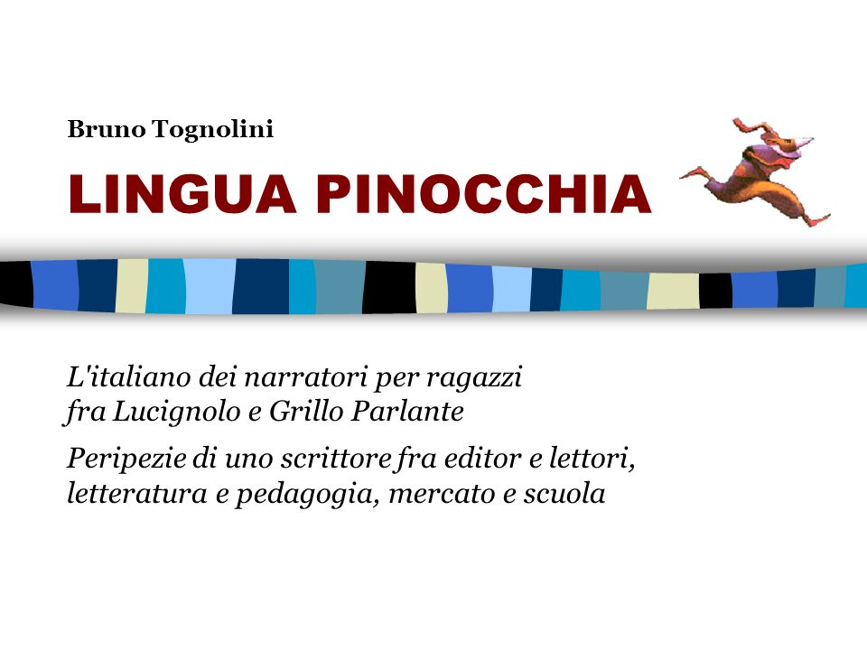 Bruno Tognolini LINGUA PINOCCHIA L'italiano dei narratori per ragazzi fra Lucignolo e Grillo Parlante Peripezie di uno scrittore fra editor e lettori,