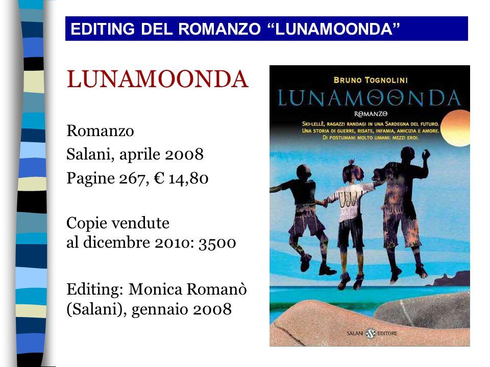 LUNAMOONDA Romanzo Salani, aprile 2008 Pagine 267, 14,80 Copie vendute al dicembre 201o: 3500 Editing: Monica Romanò (Salani), gennaio 2008 EDITING DE