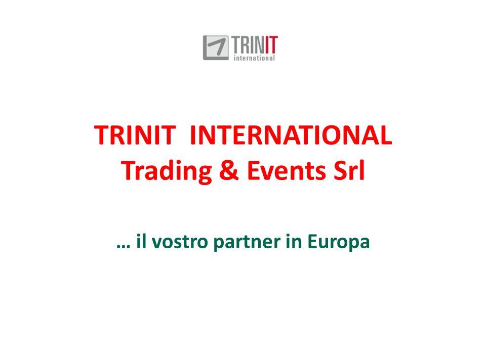 TRINIT INTERNATIONAL Trading & Events Srl … il vostro partner in Europa