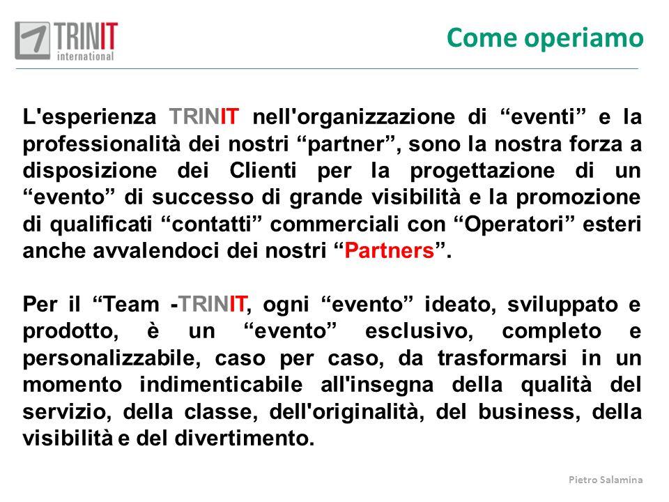 Come operiamo L'esperienza TRINIT nell'organizzazione di eventi e la professionalità dei nostri partner, sono la nostra forza a disposizione dei Clien