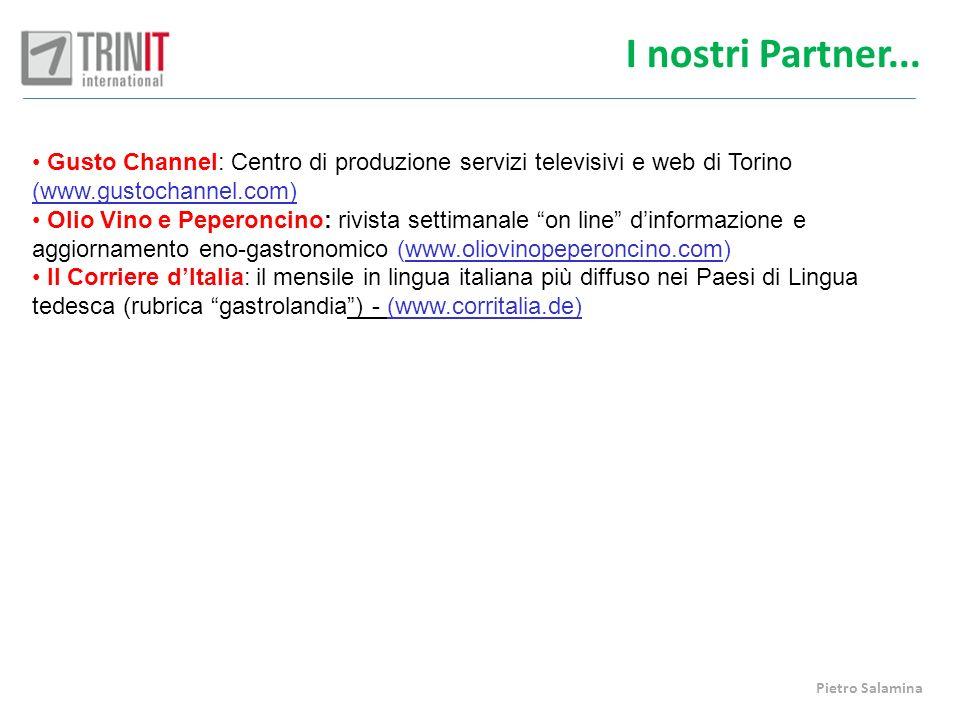 I nostri Partner... Gusto Channel: Centro di produzione servizi televisivi e web di Torino (www.gustochannel.com) Olio Vino e Peperoncino: rivista set