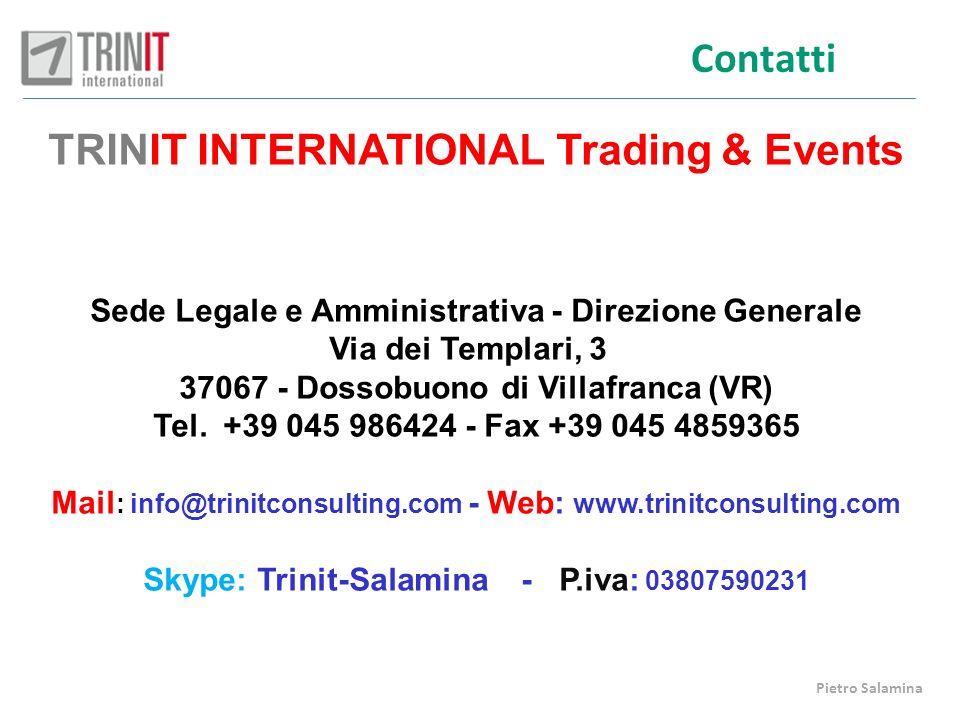 Contatti TRINIT INTERNATIONAL Trading & Events Sede Legale e Amministrativa - Direzione Generale Via dei Templari, 3 37067 - Dossobuono di Villafranca